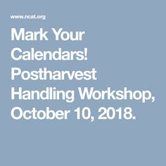 Mark Your Calendars! Postharvest Handling Workshop, October 10, 2018.