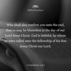 He will keep you strong to the end, so that you will be blameless on the day of our Lord Jesus Christ. God, who has called you into fellowship with his Son Jesus Christ our Lord, is faithful.