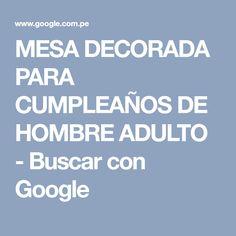 MESA DECORADA PARA CUMPLEAÑOS DE HOMBRE ADULTO - Buscar con Google