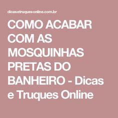 COMO ACABAR COM AS MOSQUINHAS PRETAS DO BANHEIRO - Dicas e Truques Online