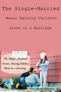 The Single-Married Mama; Raising Children Alone in a Marriage