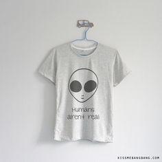 Humans Aren't Real Alien T-shirt | Kiss Me Bang Bang | Alien Shirt | Grunge Fashion | Teenage
