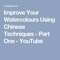 Improve Your Watercolours Using Chinese Techniques - Part One - YouTube