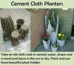 Cement cloth planters. Powder cement mixed with water, should be the consistency of pancake batter. Soak cloth, drape and leave to dry...put in a few drain holes to prevent cracking before it hardens.