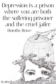 Depression quote: Depression is a prison where you are both the suffering prisoner and the cruel jailer.   www.HealthyPlace.com