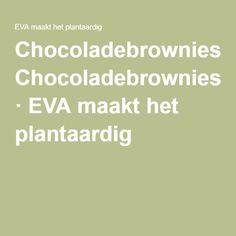 Chocoladebrownies · EVA maakt het plantaardig