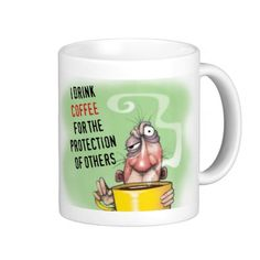 I drink coffee for the protection of others. coffee mugs http://www.zazzle.com/i_drink_coffee_for_the_protection_of_others_mug-168000733937592037?rf=238588924226571373