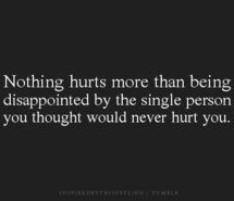 Unfortunately this can be true. It hurts everywhere, anywhere you can think of and places you can't. It hurts physically, emotionally, mentally. Trust No One Quotes, Sad Quotes, Great Quotes, Quotes To Live By, Inspirational Quotes, Hurt Quotes, Heartbreak Quotes, Super Quotes, Being Let Down Quotes