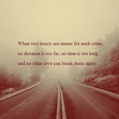 When two hearts are meant for each other, no distance is too far, no time is too long, and no other love can break them apart.