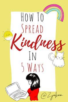 How To Spread KINDNESS In 5 WAYS #kindness #appreciate #thankful