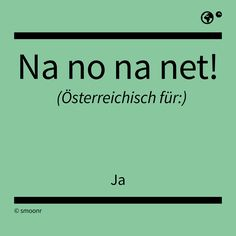 """Na no na net!"" - Österreichisch für: Ja The Words, Latin Words, Special Words, Funny Images, True Stories, Austria, Favorite Quotes, Life Is Good, Haha"