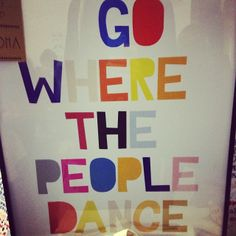 """Yet another from Crafty Fox. Our new brand motto """"Go Where The People Dance.'"""