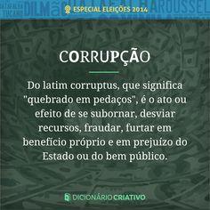 """Do latim corruptus, que dignifica """"quebrando em pedaços"""", é o ato ou efeito de se subornar, desviar recursos, fraudar, furtar em benefício próprio e em prejuízo do Estado ou do bem público."""