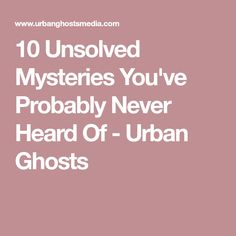 10 Unsolved Mysteries You've Probably Never Heard Of - Urban Ghosts Up And Running, Mystery, Ghosts, Urban, Scary Stuff, Scp, Paranormal, Mysterious, Creepy