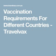 Vaccination Requirements For Different Countries - Travelvax