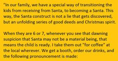 """In our family, we have a special way of transitioning the kids from receiving from Santa, to becoming a Santa. This way, the Santa construct is not a lie that gets discovered, but an unfolding series of good deeds and Christmas spirit."