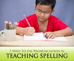 5 Ways To Use Pronunciation in Teaching Spelling