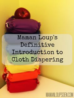 How to Cloth Diaper: Maman Loup's Definitive Introduction to Cloth Diapering