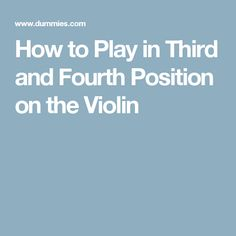 How to Play in Third and Fourth Position on the Violin