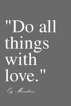 Do all things with love :D