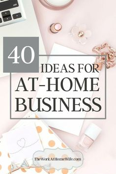 Here are 40 businesses you can start from home.
