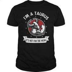 TAURUS -ITS NOT FOR THE WEAK - #teeshirt #crew neck sweatshirt. GET YOURS => https://www.sunfrog.com/Funny/TAURUS-ITS-NOT-FOR-THE-WEAK-Black-Guys.html?60505