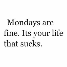 I love this! HAHAJAAAA On POINT! I hate those Monday post. Estupidaaaaa oh you have a job and work on Mondays? Congrats on being regular. JAAAAA I LOVE THIS A LITTLE TOO MUCH