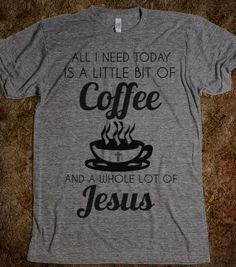 ALL I NEED TODAY IS A LITTLE BIT OF COFFEE AND A WHOLE LOT OF JESUS T-SHIRT - glamfoxx.com - Skreened T-shirts, Organic Shirts, Hoodies, Kid...