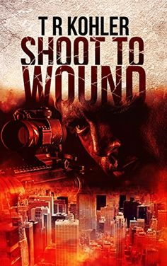 Shoot to Wound: A Suspense/Thriller Mystery Novel by T.R....