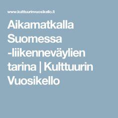Aikamatkalla Suomessa -liikenneväylien tarina | Kulttuurin Vuosikello