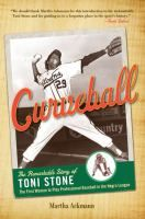 Curveball: The Remarkable Story of Toni Stone by Martha Ackmann