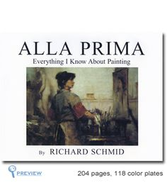 Alla Prima - Everything I Know About Painting - Richard Schmidt