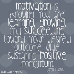 #Motivation is knowing you are #learning, #growing, and #succeeding toward your #desired outcome while sustaining #positive #momentum. Jaren L. Davis  #motivationmonday #learn #grow #succeed #positivity #PeachtreeCity #Roswell #Suwanee #Atlanta #Georgia #GA #brainbalance #addressthecause #afterschoolprogram
