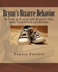 Brynn's Bizarre Behavior: A Look at 8 Year Old Brynn's Life with Tourette Syndrome by Danica Surette Check post about the book>>