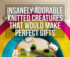 27 Insanely Adorable Knitted Creatures That Would Make Perfect Gifts