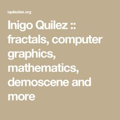 Inigo Quilez :: fractals, computer graphics, mathematics, demoscene and more