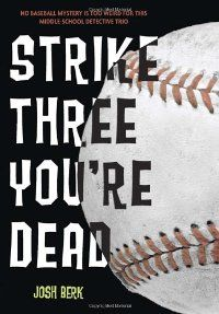 Strike Three You're Dead by Josh Berk. Grades 5-8 How many of you are Phils fans? How cool would it be to sit in the announcer's booth and broadcast a game? Lenny gets just that chance, but things take a turn when the Phillies' new hotshot rookie pitcher drops dead on the mound! The official cause of death is a heart attack, but Lenny's sure there's more to it. Can he and his two best friends figure out what really happened?—Lauren Strohecker, McKinley Elementary School, PA #sljbookhook