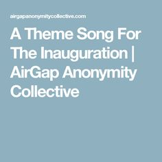 A Theme Song For The Inauguration | AirGap Anonymity Collective