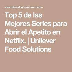 Top 5 de las Mejores Series para Abrir el Apetito en Netflix. | Unilever Food Solutions