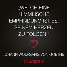 """""""Welch eine himmlische Empfindung ist es, seinem Herzen zu folgen."""" Johann Wolfgang von Goethe Cool Words, Wise Words, Triumph International, Johann Wolfgang Von Goethe, Author Quotes, Motto, Poems, Wisdom, Inspiration"""