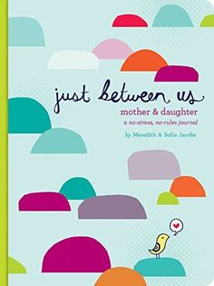 Just Between Us: Mother & Daughter: A No-Stress, No-Rules Journal