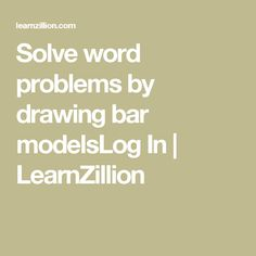Solve word problems by drawing bar modelsLog In | LearnZillion