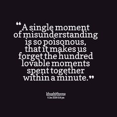Quotes Picture: a single moment of misunderstanding is so poisonous, that it makes us forget the hundred lovable moments spent together within a minute