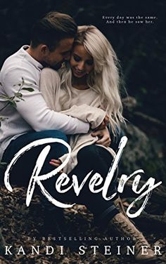 Revelry, a contemporary summer romance from Kandi Steiner. Add this inspirational romance about self-discovery, love, and so much more to your must read romance list!