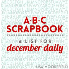 abc scrapbook december daily by Lisa Moorefield | An interesting way of approaching December Daily