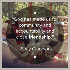 God made us for community, accountability and friendship!