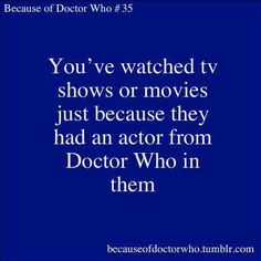 Or trying to watch every single thing David Tennant has ever been in... Or Harry Potter actors. Which, really, is every British thing ever made.