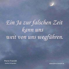 Ein JA zur falschen Zeit, kann uns weit von uns weg führen #pierrefranckh #motivation #inspiration