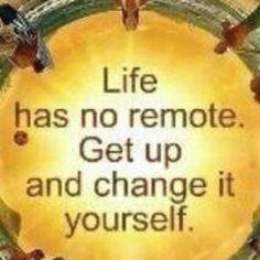 Life has no remote----