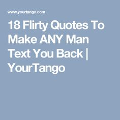 18 flirty quotes to make any man text you back yourtango romantic texts for Romantic Texts For Him, Love Texts For Him, Flirty Texts For Him, Flirty Quotes For Him, Text For Him, Flirting Quotes For Her, Flirting Texts, Flirting Humor, Flirty Memes